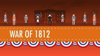 The War of 1812: Crash Course #11