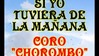 Si Yo Tuviera De La Mañana Coro Chorombo