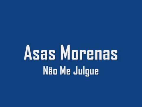 Asas Morenas - Não Me Julgue