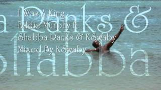 Eddie Murphy ft Shabba Ranks & KSwaby - I Was A King - Mixed By KSwaby view on youtube.com tube online.