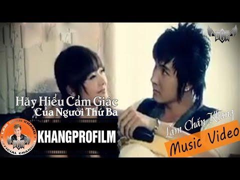 [MV] Hãy Hiểu Cảm Giác Của Người Thứ 3 - Lâm Chấn Khang