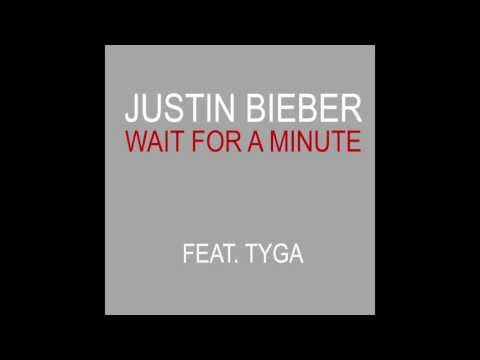 Justin Bieber - Wait For A Minute Ft. Tyga