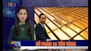 Phần kết - Đã tìm ra 16 tấn vàng của VNCH năm 1975