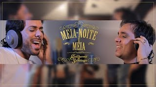 Guilherme & Santiago - Meia Noite E Meia -
