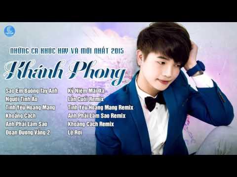 Những Ca Khúc Mới và Hay Nhất của Khánh Phong 12/2015 - Album Sao Em Buông Tay Anh