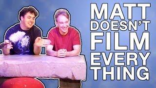 Matt Does Not Film Everything