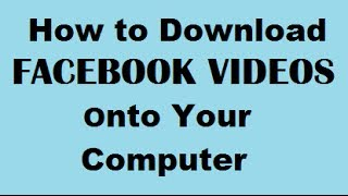 How To Download Facebook Videos Onto Your Computer