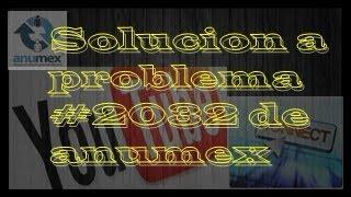 Solucion A Problema De Error #2032 De Anumex .