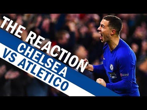 Chelsea v Atletico Madrid | The Reaction
