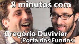 Hao123-8 minutos - Gregório Duvivier (Porta dos Fundos)