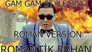 GAM GAM STYLE ROMAN HAVASI 2013-ROMANTİK ERHAN dinle