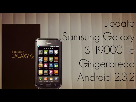 Update Samsung Galaxy S 19000 to Gingerbread Android 2.3.2