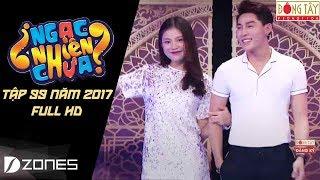 Ngạc Nhiên Chưa 2017 | Tập 99 : Chúng Huyền Thanh - Thái Nhật  (23/08/2017)