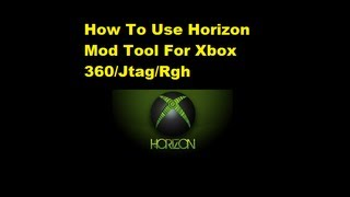 How To Download And Use Horizon Mod Tool For Xbox 360
