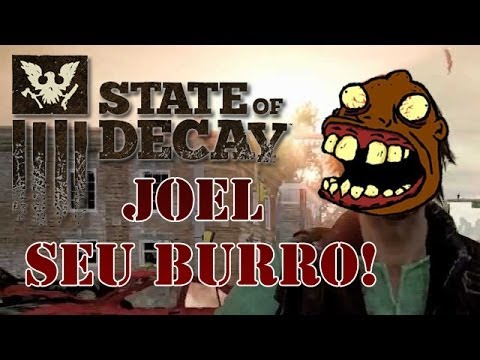 State of Decay - Joel, o peso morto