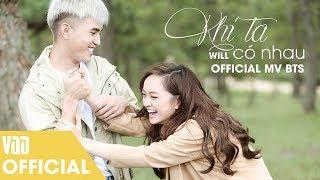 KHI TA CÓ NHAU [OFFICIAL MV BTS FULL] | WILL FT KAITY NGUYỄN
