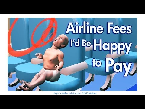 Airline fees I'd be happy to pay.