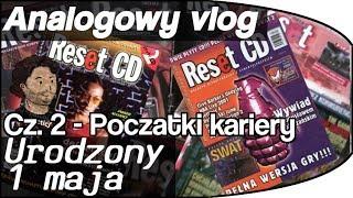 Analogowy Vlog #7 - Urodzony w 1 maja - cz 2 - Początki kariery - Reset