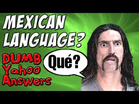 Dumb Yahoo Answers - Mexican Language?