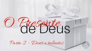 07/11/18 - O Presente de Deus -2- Dons e Talentos - Pr. Denilson Souza