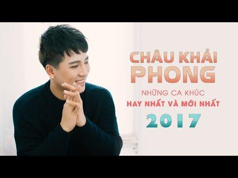 Châu Khải Phong 2017 - Ngắm Hoa Lệ Rơi - Những Ca Khúc Nhạc Trẻ Hay Nhất Của Châu Khải Phong 2017