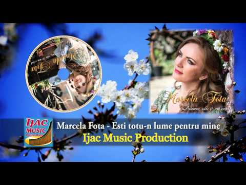 Marcela Fota - Esti totu-n lume pentru mine    NOU 2014