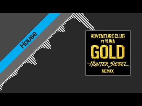 [HOUSE] Adventure Club - Gold (Hunter Siegel Remix)