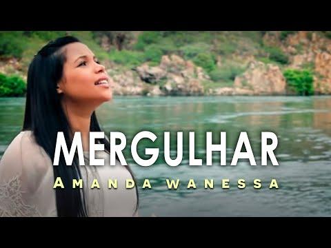 AMANDA WANESSA - Clipe Oficial  - Música: Mergulhar