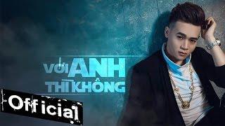 Với Anh Thì Không - Cảnh Minh [MV Official]