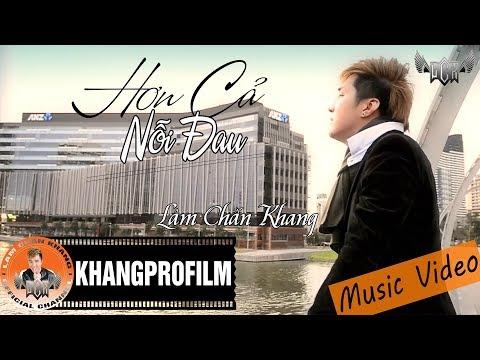 [MV HD] Hơn Cả Nỗi Đau - Lâm Chấn Khang
