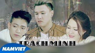 Phim Ca Nhạc Tự Trách Mình - Dương Chí Vinh, Song Dương, Minô Nguyễn