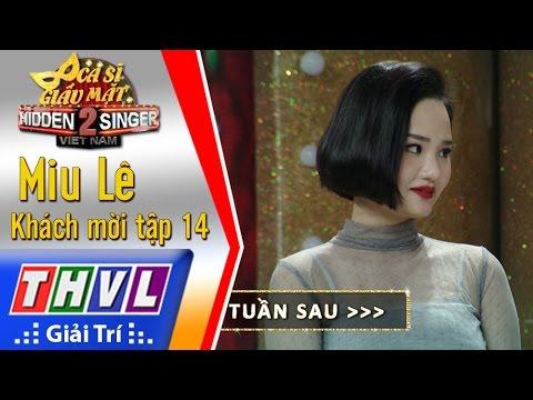 THVL | Ca sĩ giấu mặt 2016 - Tập 13 [16]: Ca sĩ Miu Lê - Giới thiệu tập 14