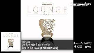 Sunlounger & Zara Taylor Try To Be Love (Chill Out Mix
