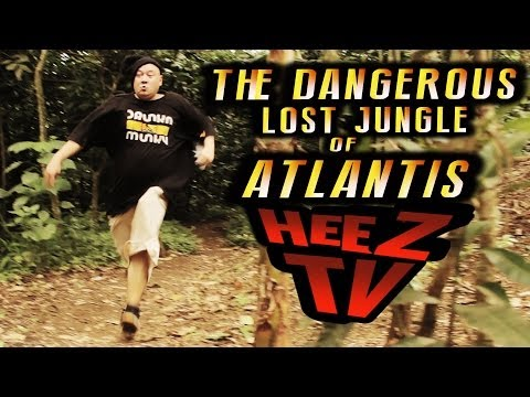 HEEZ TV   THE LOST JUNGLE OF ATLANTIS