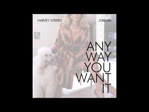 Harvey Stripes ~ Any Way You Want It (Feat. Jeremih)