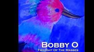 """BOBBY O """"TWILIGHT OF THE MASSES"""" (NEW CD NOVEMBER 2014"""