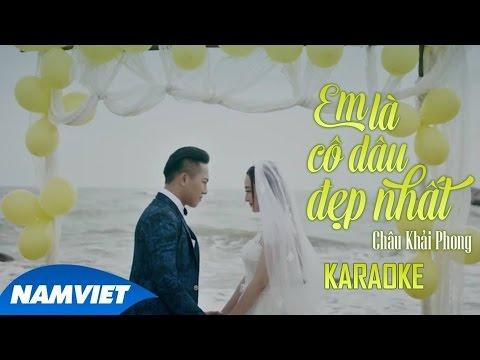 Karaoke Em Là Cô Dâu Đẹp Nhất - Châu Khải Phong (Karaoke Full HD)