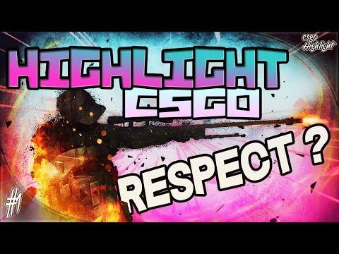 MONTAGE HIGHLIGHT CSGO - OU EST LE RESPECT ? - #1