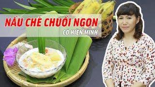 Cách nấu Chè Chuối cực ngon với Cô Hiền Minh - Chuyên gia về món ăn truyền thống VN