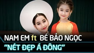 Mashup Nét đẹp Á Đông - Bé Bảo Ngọc, Nam Em, Ái Phương