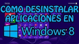 Windows 8 Desinstalar Aplicaciones Y Programas TUTORIAL