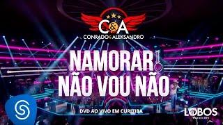 Conrado e Aleksandro - Namorar Não Vou Não (DVD AO VIVO EM CURITIBA)
