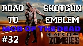 BO2 Zombies: Road to Shotgun Emblem Ep.32 - Mob of the Dead | Custom Z's & Their GLORIOUS Trolls