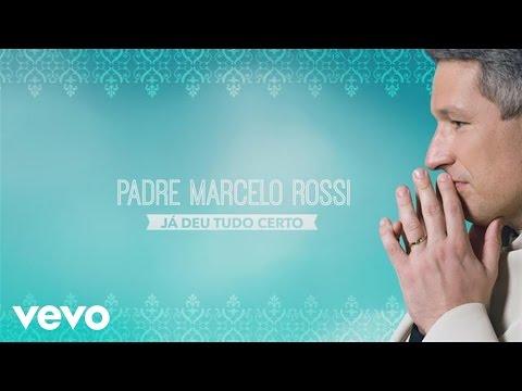 Padre Marcelo Rossi - Já Deu Tudo Certo