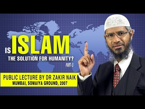 Is Islam the Solution for Humanity? by Dr Zakir Naik | Part-3 | Q & A Session