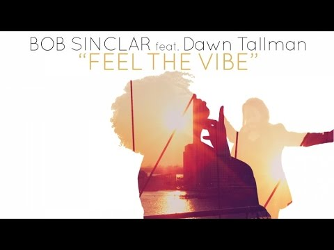 Bob Sinclar ft. Dawn Tallman - Feel The Vibe