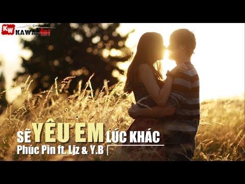 Sẽ Yêu Em Lúc Khác - Phúc Pin ft. Ljz & Y.B [ Video Lyrics ]
