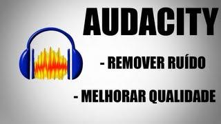 TUTORIAL Melhorar Áudio Com Audacity Remover Ruído E