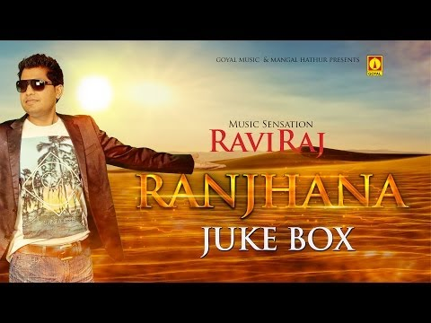 Ranjhana Full Songs Juke Box - Raviraj - Goyal Music Official