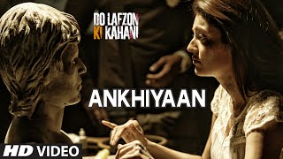 ankhiyaan song, do lafzon ki kahani, bollywood latest songs